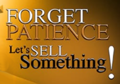 Banner Saying Forget Patience Let's Sell Something!